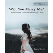 Will You Marry Me?: Discover What It Means to Be the Bride of Christ, Paperback/Laynie Travis