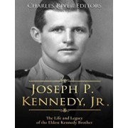 Joseph P. Kennedy, Jr.: The Life and Legacy of the Eldest Kennedy Brother, Paperback/Charles River Editors