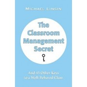 The Classroom Management Secret: And 45 Other Keys to a Well-Behaved Class, Paperback/Michael Linsin