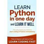 Learn Python in One Day and Learn It Well: Python for Beginners with Hands-On Project. the Only Book You Need to Start Coding in Python Immediately, Paperback/Jamie Chan
