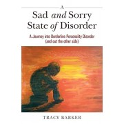 A Sad and Sorry State of Disorder: A Journey Into Borderline Personality Disorder (and Out the Other Side), Paperback