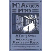 My Anxious Mind: A Teen's Guide to Managing Anxiety and Panic, Paperback/Michael a. Tompkins