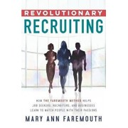 Revolutionary Recruiting: How the Faremouth Method Helps Job Seekers, Recruiters and Businesses Learn to Match People with Their Passions, Paperback/Mary Ann Faremouth
