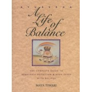 Ayurveda: A Life of Balance: The Complete Guide to Ayurvedic Nutrition and Body Types with Recipes, Paperback