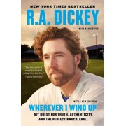 Wherever I Wind Up: My Quest for Truth, Authenticity, and the Perfect Knuckleball, Paperback