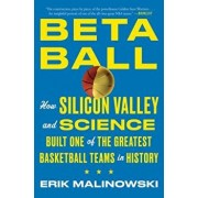 Betaball: How Silicon Valley and Science Built One of the Greatest Basketball Teams in History, Paperback/Erik Malinowski