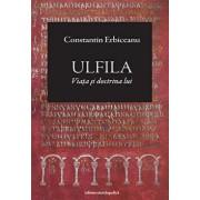 Ulfila. Viata si doctrina lui/Constantin Erbiceanu