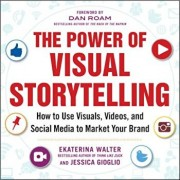 The Power of Visual Storytelling: How to Use Visuals, Videos, and Social Media to Market Your Brand, Paperback/Ekaterina Walter