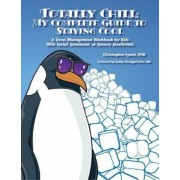 Totally Chill: My Complete Guide to Staying Cool: A Stress Management Workbook for Kids with Social, Emotional, or Sensory Sensitivities, Paperback
