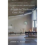 """A Centenary Meditation on a Quest for """"Purification"""" Gone Mad: Gardone Lectures (2018), Paperback/John C. Rao"""