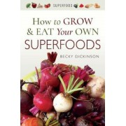 How to Grow and Eat Your Own Superfoods, Paperback