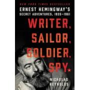 Writer, Sailor, Soldier, Spy: Ernest Hemingway's Secret Adventures, 1935-1961, Hardcover