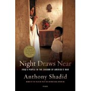 Night Draws Near: Iraq's People in the Shadow of America's War, Paperback/Anthony Shadid