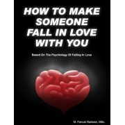 How to Make Someone Fall in Love with You: (Based on the Psychology of Falling in Love), Paperback