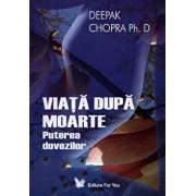 Viata dupa moarte. Puterea dovezilor/Deepak Chopra