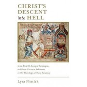 Christ's Descent Into Hell: John Paul II, Joseph Ratzinger, and Hans Urs Von Balthasar on the Theology of Holy Saturday, Paperback/Lyra Pitstick