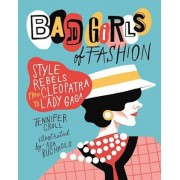 Bad Girls of Fashion: Style Rebels from Cleopatra to Lady Gaga, Hardcover
