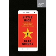 Little Rice: Smartphones, Xiaomi, and the Chinese Dream, Paperback/Clay Shirky