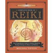 Llewellyn's Complete Book of Reiki: Your Comprehensive Guide to a Holistic Hands-On Healing Technique for Balance and Wellness, Paperback/Melissa Tipton