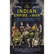 Indian Empire At War. From Jihad to Victory, The Untold Story of the Indian Army in the First World War, Paperback/George Morton-Jack