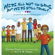 We're All Not the Same, But We're Still Family: An Adoption and Birth Family Story, Hardcover/Theresa Fraser