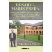 Dosarul Marin Preda viata si moartea unui scriitor in anchete procese-verbale arhive ale Securitatii marturii si foto-do