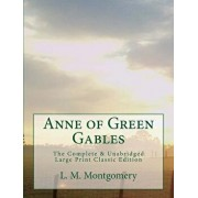 Anne of Green Gables the Complete & Unabridged Large Print Classic Edition, Paperback/L. M. Montgomery