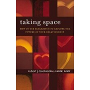 Taking Space: How to Use Separation to Explore the Future of Your Relationship, Paperback/Robert J. Buchicchio