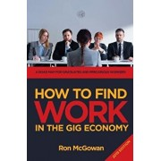 How to Find Work in the Gig Economy: A Roadmap for Graduates and Precarious Workers, Paperback/Ron McGowan