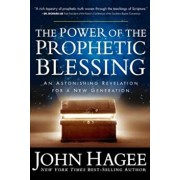 The Power of the Prophetic Blessing: An Astonishing Revelation for a New Generation, Paperback/John Hagee