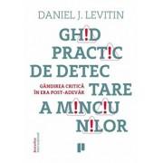 Ghid practic de detectare a minciunilor. Gandirea critica in era post adevar/Daniel J. Levitin