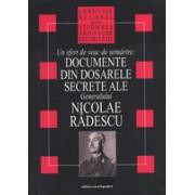 Documente din dosarele secrete ale Generalului Nicolae Radescu