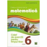 Matematica - Clasa a VI-a - Caiet de exercitii pentru timpul liber - Calina-Cristina Irimie