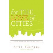 For the Love of Cities: The Love Affair Between People and Their Places, Paperback/Peter Kageyama