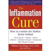 The Inflammation Cure: Simple Steps for Reversing Heart Disease, Arthritis, Diabetes, Asthma, Alzheimer's Disease, Osteoporosis, Other Diseas, Paperback/William Joel Meggs