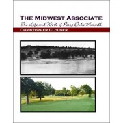 The Midwest Associate: The Life and Work of Perry Duke Maxwell, Paperback/Christopher Clouser