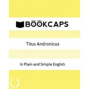 Titus Andronicus in Plain and Simple English: A Modern Translation and the Original Version, Paperback/William Shakespeare
