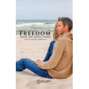 Freedom from the mind games. A practical guide for enlightenment. Marius Mihai Lungu