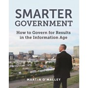 Smarter Government: How to Govern for Results in the Information Age, Paperback/Martin O'Malley