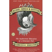 Blood, Bones & Butter: The Inadvertent Education of a Reluctant Chef, Paperback