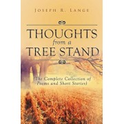 Thoughts from a Tree Stand: The Complete Collection of Poems and Short Stories, Paperback/Joseph R. Lange