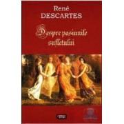 Despre pasiunile sufletului - Rene Descartes