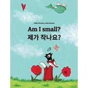 Am I Small' Naega Jag-Ayo': Children's Picture Book English-Korean (Bilingual Edition), Paperback/Philipp Winterberg