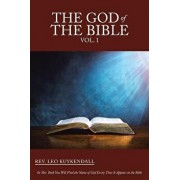 The God of the Bible Vol. 1: In This Book You Will Find the Name of God Every Time It Appears in the Bible, Paperback/Leo Kuykendall