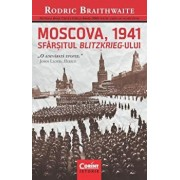 Moscova, 1941. Sfarsitul Blitzkrieg-ului/Rodric Braithwaite