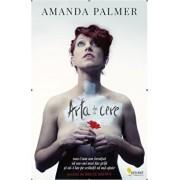 Arta de a cere. Cum am invatat sa nu-mi mai fac griji si sa-i las pe ceilalti sa ma ajute/Amanda Palmer