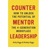 Counter Mentor Leadership: How to Unlock the Potential of the 4-Generation Workplace