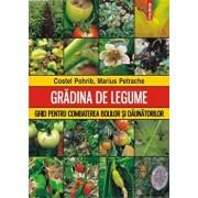 Gradina de legume. Ghid pentru combaterea bolilor si daunatorilor/Costel Pohrib, Marius Petrache