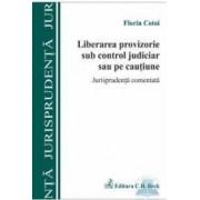 Liberarea provizorie sub control judiciar sau pe cautiune - Florin Cotoi