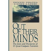 Out of Their Minds: The Lives and Discoveries of 15 Great Computer Scientists, Paperback/Dennis Shasha